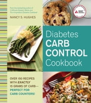 Diabetes Carb Control Cookbook - Over 150 Recipes with Exactly 15 Grams of Carb  Perfect for Carb Counters! ebook by Nancy S. Hughes