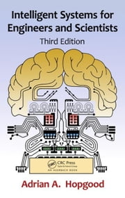 Intelligent Systems for Engineers and Scientists, Third Edition ebook by Hopgood, Adrian A.