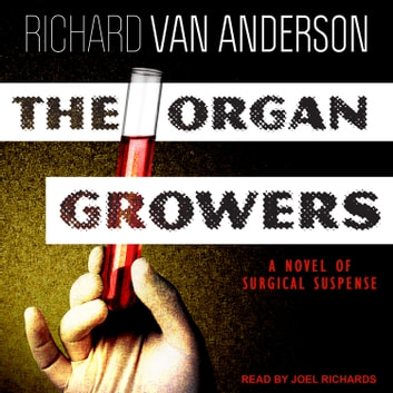 The Organ Growers - A Novel of Surgical Suspense audiobook by Richard Van Anderson
