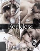 Reckless - Complete Series ebook by Lucia Jordan