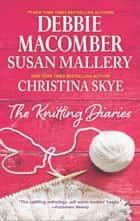 The Knitting Diaries - The Twenty-First Wish\Coming Unraveled\Return to Summer Island ebook by Susan Mallery, Debbie Macomber, Christina Skye