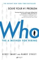 Who - The A Method for Hiring ebook by Geoff Smart, Randy Street