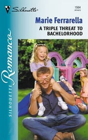 A Triple Threat to Bachelorhood ebook by Marie Ferrarella