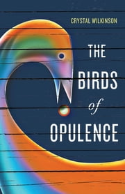 The Birds of Opulence ebook by Crystal Wilkinson