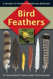 Bird Feathers: A Guide to North American Species ebook by Scott, S. David