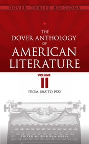 The Dover Anthology of American Literature, Volume II ebook by Bob Blaisdell