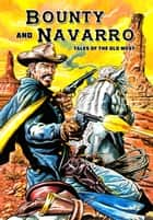 Bounty and Navarro: Tales of the Old West ebook by Randall Thayer, Paul Daly, Brent Truax,...