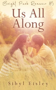 Us All Along - Bright Park Romance, #5 ebook by Sibyl Eisley
