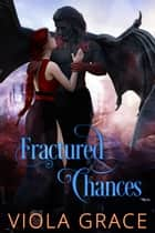 Fractured Chances ebook by Viola Grace