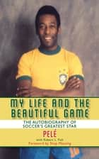 My Life and the Beautiful Game ebook by Pele, Robert L. Fish, Shep Messing