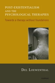 Post-existentialism and the Psychological Therapies - Towards a Therapy without Foundations ebook by Del Loewenthal