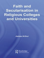 Faith and Secularisation in Religious Colleges and Universities ebook by James Arthur
