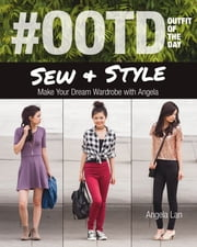 #OOTD (Outfit of the Day) Sew & Style - Make Your Dream Wardrobe with Angela ebook by Angela Lan