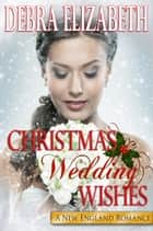 Christmas Wedding Wishes ebook by Debra Elizabeth