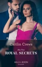 His Two Royal Secrets (Mills & Boon Modern) (One Night With Consequences, Book 55) ebook by Caitlin Crews
