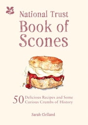 National Trust Book of Scones - Delicious recipes and odd crumbs of history ebook by Sarah Clelland