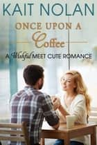 Once Upon A Coffee ebook by Kait Nolan