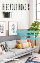 Rise Your Home's Worth A Key Guideline for House's Reforming ebook by Vicente Towne