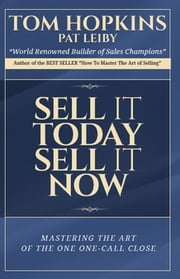 Sell it Today, Sell it Now ebook by Tom Hopkins