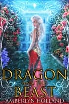 Dragon and the Beast ebook by Amberlyn Holland