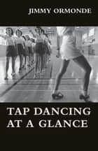 Tap Dancing at a Glance ebook by Jimmy Ormonde