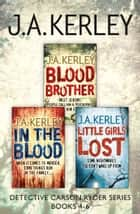 Detective Carson Ryder Thriller Series Books 4-6: Blood Brother, In the Blood, Little Girls Lost ebook by J. A. Kerley