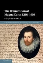 The Reinvention of Magna Carta 1216–1616 eBook by John Baker