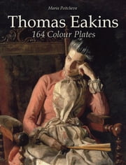 Thomas Eakins: 164 Colour Plates ebook by Maria Peitcheva