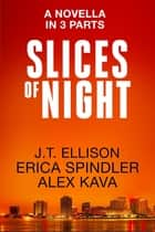 Slices of Night ebook by Alex Kava, Erica Spindler, J. T. Ellison