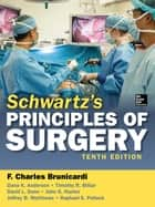 Schwartz's Principles of Surgery, 10th edition ebook by F. Charles Brunicardi, Dana K. Andersen, Timothy R. Billiar,...