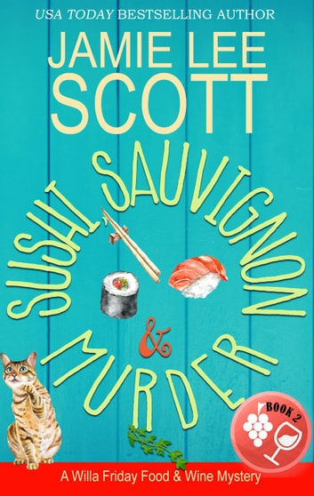 Sushi, Sauvignon & Murder - Willa Friday Food & Wine Mystery, #2 ebook by Jamie Lee Scott