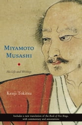 Miyamoto Musashi: His Life and Writings - His Life and Writings ebook by Kenji Tokitsu,Sherab Chodzin Kohn