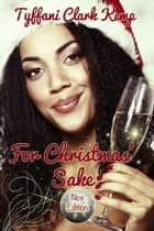 For Christmas Sake: Nice Edition ebook by Tyffani Clark Kemp