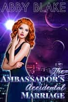 The Ambassador's Accidental Marriage ebook by Abby Blake