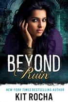 Beyond Ruin - Beyond, #7 ebook by Kit Rocha