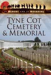 Tyne Cot Cemetery and Memorial - In Memory and In Mourning ebook by Paul Chapman