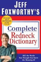 Jeff Foxworthy's Complete Redneck Dictionary - All the Words You Thought You Knew the Meaning Of ebook by Jeff Foxworthy