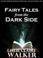 Fairy Tales From the Dark Side ebook by Leslie Claire Walker