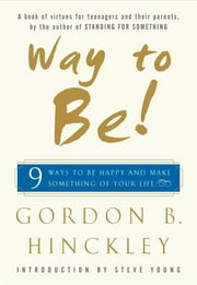 Way to Be! - 9 Rules For Living the Good Life ebook by Gordon B. Hinckley,Steve Young