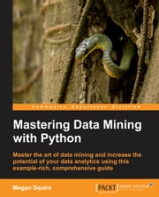 Mastering Data Mining with Python ebook by Megan Squire