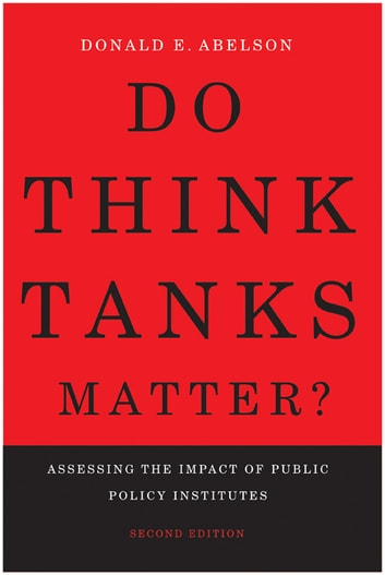 Do Think Tanks Matter?, Second Edition - Assessing the Impact of Public Policy Institutes ebook by Donald E. Abelson