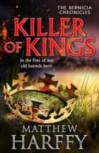 Killer of Kings ebook by Matthew Harffy
