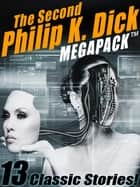The Second Philip K. Dick MEGAPACK®: 13 Fantastic Stories ebook by Philip K. Dick Philip K. Philip K. Dick Dick
