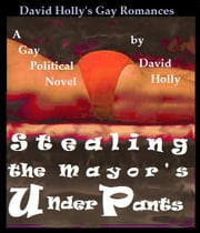 Stealing the Mayor's Underpants ebook by David Holly