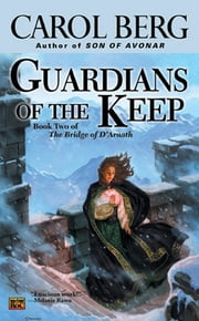 Guardians of The Keep - Book Two of the Bridge of D'Arnath ebook by Carol Berg