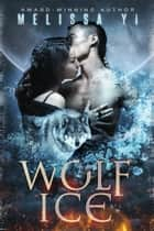 Wolf Ice - Werewolves of Montreal: an Asian Alpha Male and an Alpha Female's Second Chance at Love ebook by Melissa Yi, Melissa Yuan-Innes
