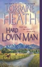 Hard Lovin' Man eBook by Lorraine Heath