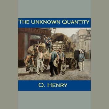 Unknown Quantity, The audiobook by O. Henry