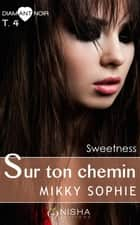 Sur ton chemin Sweetness - tome 4 ebook by Sophie Mikky