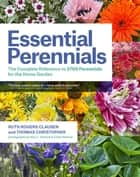 Essential Perennials - The Complete Reference to 2700 Perennials for the Home Garden ebook by Ruth Rogers Clausen, Thomas Christopher, Alan L. Detrick